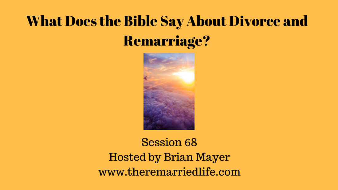 Session 68 - What Does the Bible Say About Divorce and Remarriage